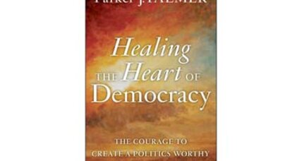Reader recommendation: Healing the Heart of Democracy