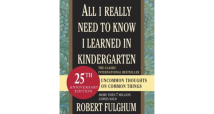 Reader recommendation: All I Really Need to Know I Learned in Kindergarten