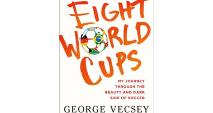 'Eight World Cups' by George Vecsey decodes international soccer for newbies