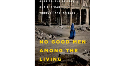 'No Good Men Among the Living' chronicles the war in Afghanistan from the perspective of the country's citizens