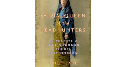 'Sylvia, Queen of the Headhunters' profiles a gloriously free-living upper-class Briton who became a kind of East Indies royalty