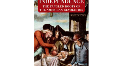 'Independence' tells in rich detail how the American Revolution grew