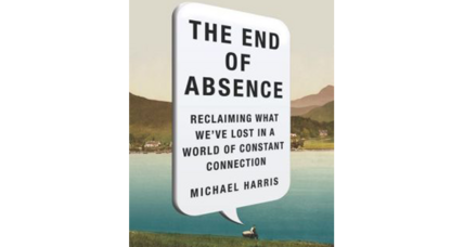 'The End of Absence' chronicles one man's quest to pull away from a hyperconnected life