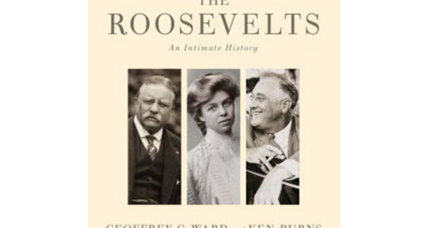 'The Roosevelts: An Intimate History,' by Geoffrey Ward and Ken Burns, makes a gorgeous companion to the PBS series