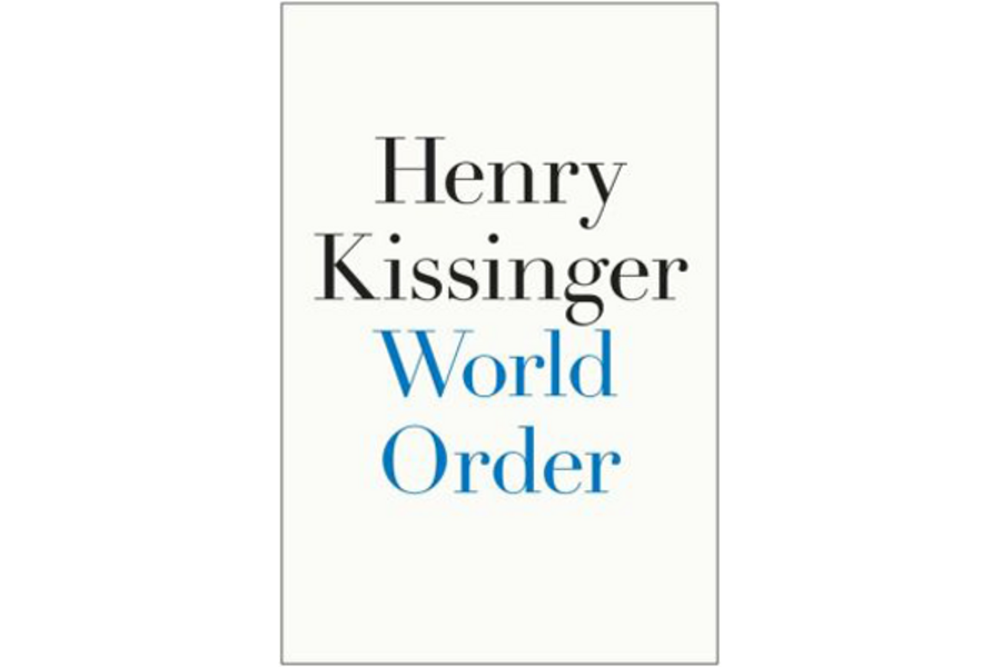 World Order By Henry Kissinger Is Spellbinding And Convincing