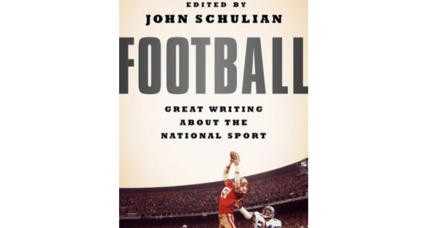 'Football: Great Writing About the National Sport' touches on the good, bad, and the ugly