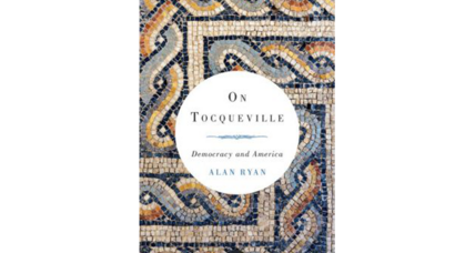 'On Tocqueville' examines the life and work of one of America's most prescient observers