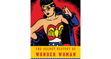 'The Secret History of Wonder Woman' combines biography and cultural history to tell the story of Wonder Woman and her creator