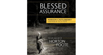 'Blessed Assurance' succeeds as a soaring new biography of playwright Horton Foote