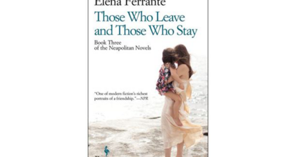 'Those Who Leave and Those Who Stay' forwards the angry, tender story of two Neapolitan women