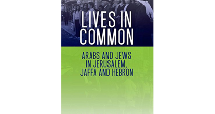 'Lives in Common' recalls a not-too-distant time when Arabs and Jews lived as neighbors