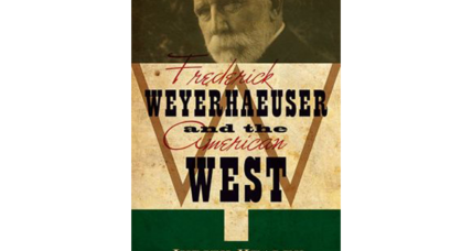 Reader recommendation: Frederick Weyerhaeuser and the American West