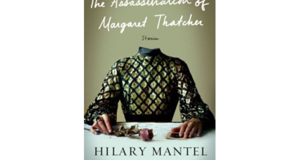 'The Assassination of Margaret Thatcher' allows Hilary Mantel to imagine what might have been