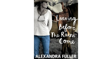 'Leaving Before the Rains Come' is Africa native Alexandra Fuller's captivating third memoir