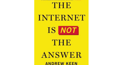 'The Internet Is Not the Answer' challenges 'the centers of digital power' that are changing our world