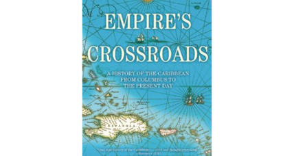 'Empire's Crossroads' offers a rich and thorough history of the Caribbean