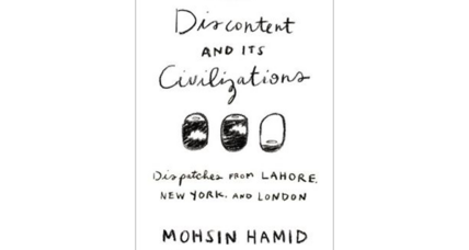 'Discontent and its Civilizations' highlights the intertwined Pakistani, British, and American roots of Mohsin Hamid (+video)