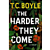 'The Harder They Come' is T. Coraghessan Boyle's latest foray into the wild and weird