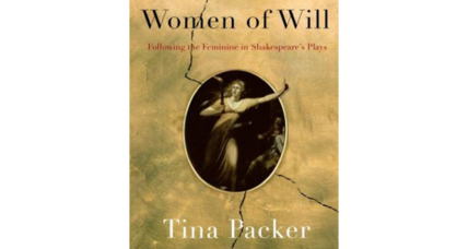 'Women of Will' argues that to know Shakespeare, you must know his women