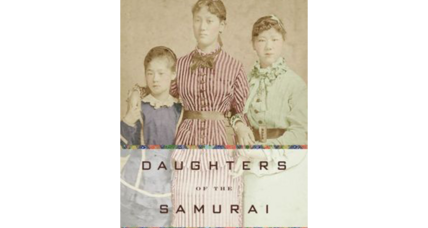'Daughters of the Samurai' profiles three remarkable women who influenced modern Japanese history