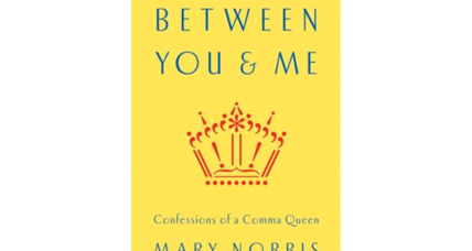 New Yorker copy editor Mary Norris's 'Between You and Me' has 'wit, sass, and smarts'