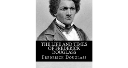 Reader recommendation: The Life and Times of Frederick Douglass