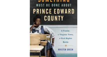 'Something Must Be Done about Prince Edward County' tells a horrific story of racism and US public schools