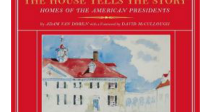 'The House Tells the Story' offers a personal tour of 15 presidential homes