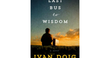 'The Last Bus to Wisdom' is Ivan Doig's final tribute to the American West