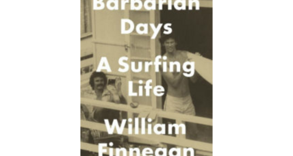 'Barbarian Days' tells Bill Finnegan's story as surfer, traveler, and writer
