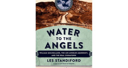 The true, heroic, and complex story of how water came to Los Angeles