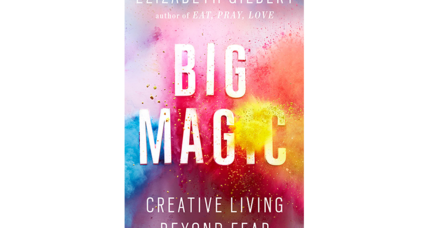 'Big Magic': words of wisdom from Elizabeth Gilbert to all would-be creative types