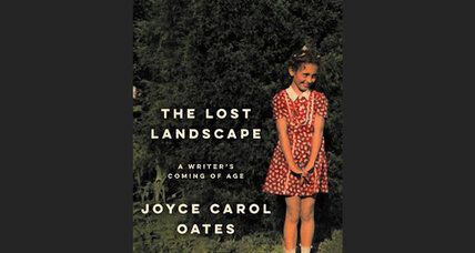 'The Lost Landscape' explores the forces that shaped Joyce Carol Oates