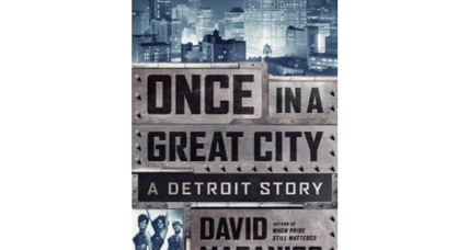 'Once in a Great City' traces the rise and fall of Detroit