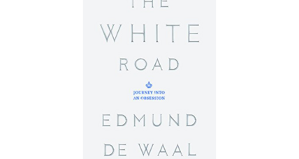 'The White Road' is a gorgeous odyssey into the history of porcelain