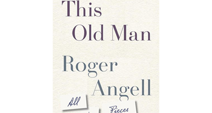 'This Old Man' displays the charms of New Yorker writer Roger Angell