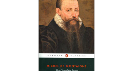 What to read while thinking of Paris? Pick up Montaigne, mon cher.