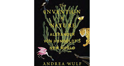 'The Invention of Nature' positions Alexander von Humboldt as the godfather of environmentalism