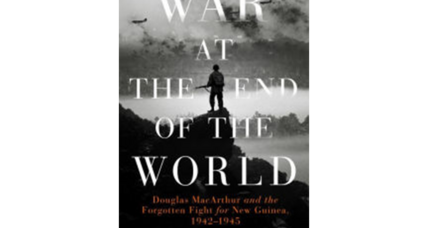 'War at the End of the World' recounts the battle for New Guinea – a vital yet overlooked World War II story
