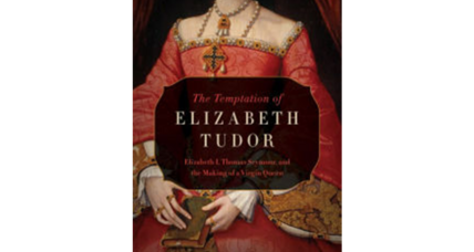'The Temptation of Elizabeth Tudor' explores Tudor intrigue with knowledge and nuance