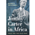 'Jimmy Carter in Africa' profiles a Carter most Americans never knew