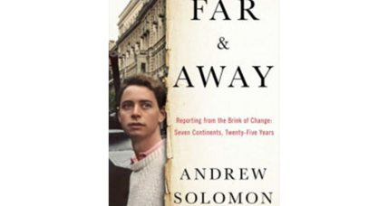 'Far and Away' lets readers travel the world with Andrew Solomon