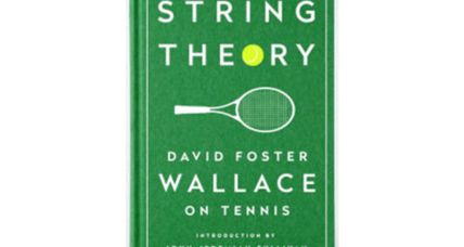 'String Theory' gathers the brainy, witty tennis writing of David Foster Wallace