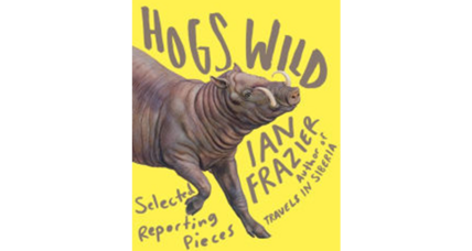 'Hogs Wild' showcases New Yorker writer Ian Frazier at his best