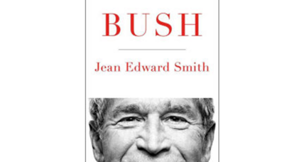 'Bush' is Jean Edward Smith's portrait of the presidency of George W. Bush