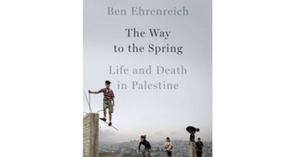 'The Way to the Spring' chronicles the frustration, heartbreak of Palestinians