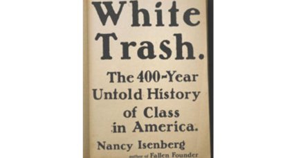 'White Trash' argues that America has always been riven by class conflict