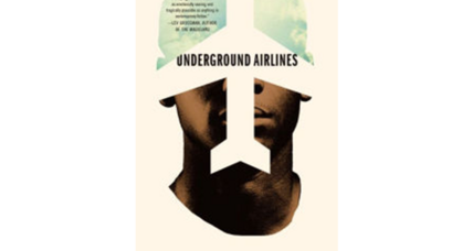 'Underground Airlines' takes readers on a turbulent ride of imagination