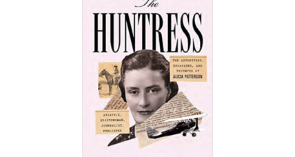 'The Huntress' profiles Alicia Patterson – journalist, adventurer, rebel