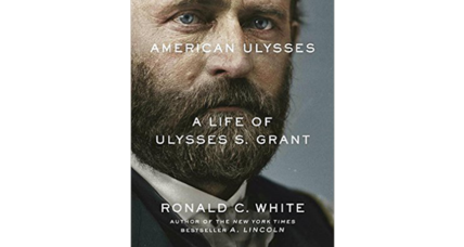 'American Ulysses' is a game-changing biography of Ulysses S. Grant